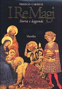 I re magi. Leggenda cristiana e mito pagano tra Oriente e Occidente