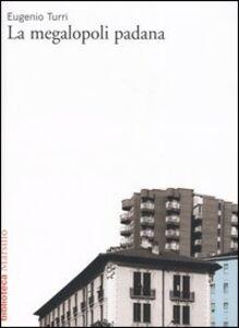 Foto Cover di La megalopoli padana, Libro di Eugenio Turri, edito da Marsilio