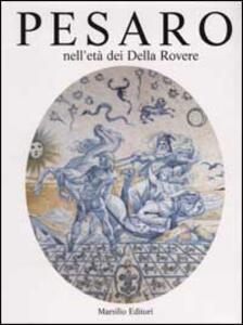 Pesaro nell'età dei Della Rovere. Ediz. illustrata. Vol. 2
