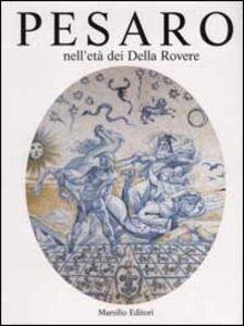 Libro Pesaro nell'età dei Della Rovere. Ediz. illustrata. Vol. 2