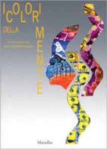 Foto Cover di I colori della mente. Art Brut a arteterapia contro lo stigma della psicosi, Libro di  edito da Marsilio