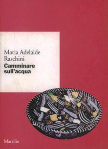 Camminare sull'acqua - M. Adelaide Raschini - copertina