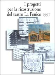 Libro I progetti per la ricostruzione del Teatro La Fenice 1997