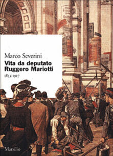 Vita da deputato Ruggero Mariotti. 1853-1917 - Marco Severini - copertina