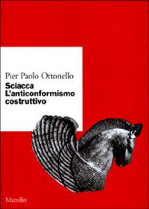 Libro Sciacca. L'anticonformismo costruttivo Pier Paolo Ottonello
