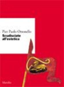 Foto Cover di Scudisciate all'estetica, Libro di P. Paolo Ottonello, edito da Marsilio