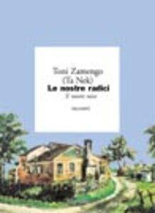Libro Le nostre radici Toni Zamengo