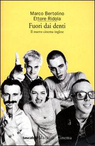 Libro Fuori dai denti. Il nuovo cinema inglese Marco Bertolino , Ettore Ridola