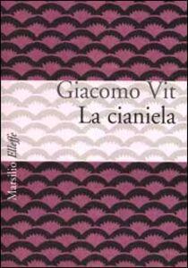 Foto Cover di La cianiela, Libro di Giacomo Vit, edito da Marsilio