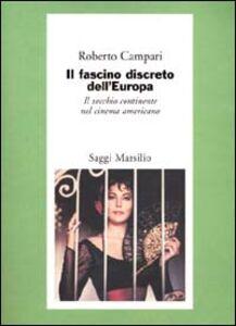 Foto Cover di Il fascino discreto dell'Europa. Il vecchio continente nel cinema americano, Libro di Roberto Campari, edito da Marsilio