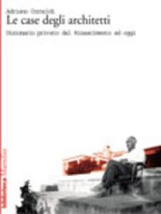 Libro Le case degli architetti. Dizionario privato dal Rinascimento ad oggi Adriano Cornoldi