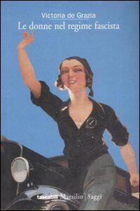Libro Le donne nel regime fascista Victoria De Grazia