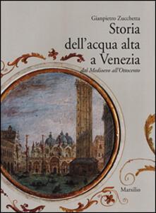 Storia dell'acqua alta a Venezia. Dal Medioevo all'Ottocento - Gianpietro Zucchetta - copertina
