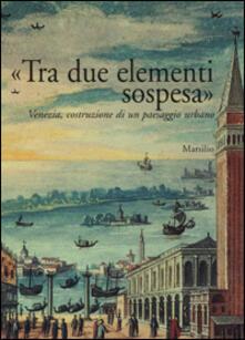 Camfeed.it «Tra due elementi sospesa». Venezia, costruzione di un paesaggio urbano Image
