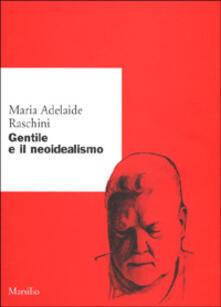Gentile e il neoidealismo - M. Adelaide Raschini - copertina