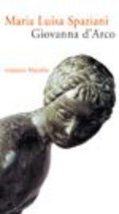 Libro Giovanna d'Arco. Romanzo popolare in sei canti in ottave e un epilogo Maria Luisa Spaziani
