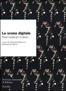 Foto Cover di La scena digitale. Nuovi media per la danza, Libro di  edito da Marsilio