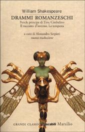 Drammi romanzeschi. Pericle principe di Tiro, Cimbelino, Il racconto d'inverno, La tempesta