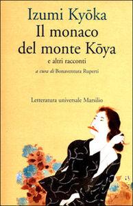 Foto Cover di Il monaco del monte Koya e altri racconti, Libro di Kyoka Izumi, edito da Marsilio