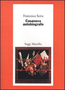 Libro Casanova autobiografo Francesca Serra