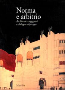 Libro Norma e arbitrio. Architetti e ingegneri a Bologna 1850-1950