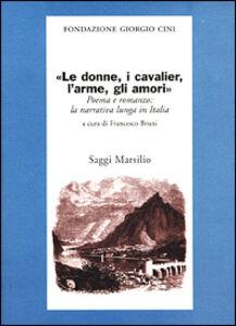 Libro Le donne, i cavalier, l'arme, gli amori. Poema e romanzo: la narrati va lunga in Italia