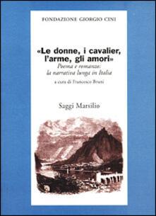 Le donne, i cavalier, l'arme, gli amori. Poema e romanzo: la narrati va lunga in Italia - copertina