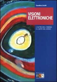 Visioni elettroniche. L'oltre del cinema e l'arte del video - Sandra Lischi - copertina