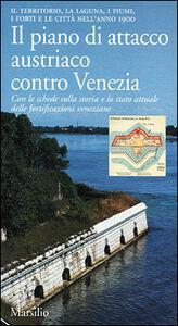Libro Il piano di attacco austriaco contro Venezia. Il territorio, la laguna, i fiumi, i forti e le città nell'anno 1900