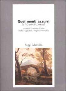 Foto Cover di Quei monti azzurri. Le Marche di Leopardi, Libro di  edito da Marsilio