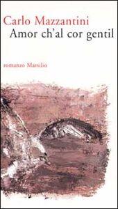 Libro Amor ch'al cor gentil Carlo Mazzantini