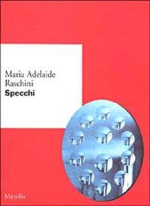 Foto Cover di Specchi, Libro di M. Adelaide Raschini, edito da Marsilio