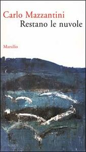 Libro Restano le nuvole. Una vita in versi Carlo Mazzantini