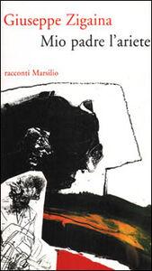 Libro Mio padre l'ariete Giuseppe Zigaina