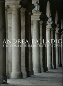 Foto Cover di Andrea Palladio. The complete illustrated works. Ediz. inglese, Libro di Guido Beltramini,Pino Guidolotti, edito da Marsilio
