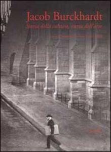 Libro Jacob Burckhardt. Storia della cultura, storia dell'arte