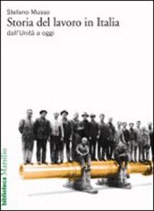 Foto Cover di Storia del lavoro in Italia dall'Unità a oggi, Libro di Stefano Musso, edito da Marsilio