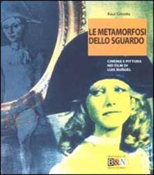 Le metamorfosi dello sguardo. Cinema e pittura nei film di Luis Buñuel - Raul Grisolia - copertina