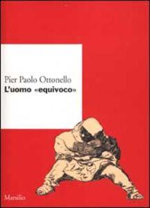 Libro L' uomo equivoco Pier Paolo Ottonello