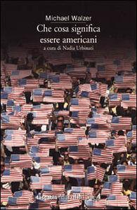 Libro Che cosa significa essere americani Michael Walzer