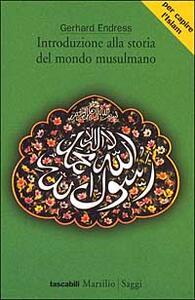 Introduzione alla storia del mondo musulmano - Gerhard Endress - copertina
