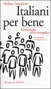 Foto Cover di Italiani per bene. Venticinque storie esemplari, Libro di Stefano Lorenzetto, edito da Marsilio