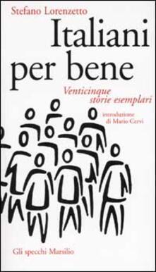 Italiani per bene. Venticinque storie esemplari - Stefano Lorenzetto - copertina
