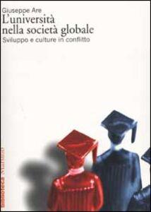 Foto Cover di L' università nella società globale. Sviluppo e culture in conflitto, Libro di Giuseppe Are, edito da Marsilio