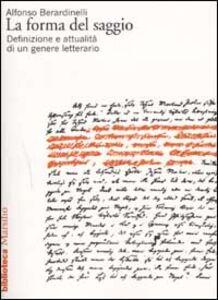 Libro La forma del saggio. Definizione e attualità di un genere letterario Alfonso Berardinelli