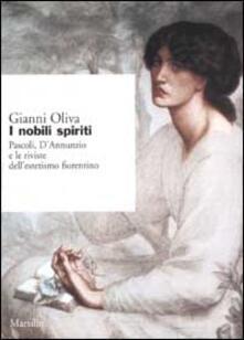 I nobili spiriti. Pascoli, D'Annunzio e le riviste dell'estetismo fiorentino - Gianni Oliva - copertina
