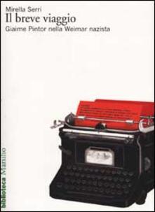 Il breve viaggio. Giaime Pintor nella Weimar nazista.pdf