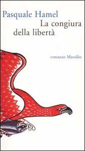 Foto Cover di La congiura della libertà, Libro di Pasquale Hamel, edito da Marsilio