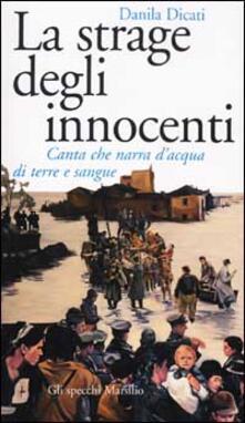 La strage degli innocenti. Canta che narra d'acqua di terre e sangue - Danila Dicati - copertina