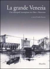 La grande Venezia. Una metropoli incompiuta tra Otto e Novecento